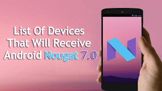 List Of Devices That Will Receive Android Nougat 7.0