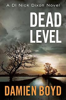 Dead Level £0.99, Kindle, A DI Nick Dixon Crime NOVEL . AUTHOR DAMIEN BOYD