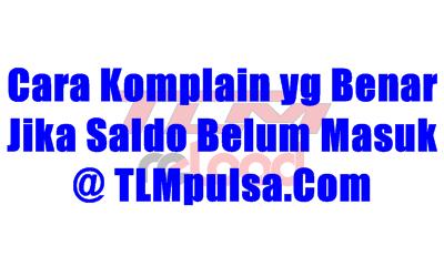 Format Cara Komplain Konfirmasi Saldo Deposit Belum Masuk Server TLM Reload Pulsa Termurah yang Benar