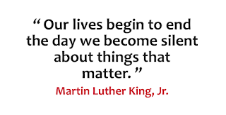 """Our lives begin to end the day   we become silent about things that matter.""   - Martin Luther King, Jr."