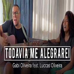 Todavia me Alegrarei - Gabi Oliveira feat Luccas Oliveira