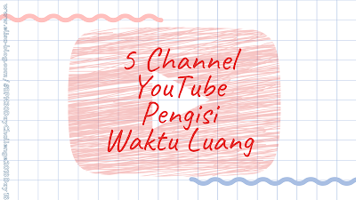 5 Channel Youtube Pengisi Waktu Luang