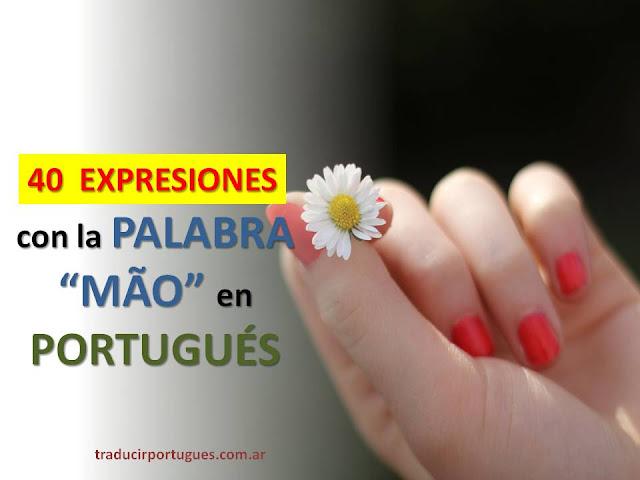 EXpresiones idiomáticas, portugués, mão, abrir mão, traductora, tradutora, traducciones