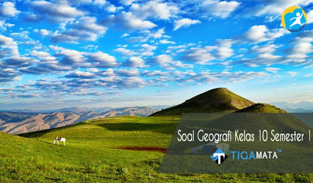 120 Contoh Soal Geografi Kelas 10 Semester 1 Kurikulum 2013 dan Jawabannya