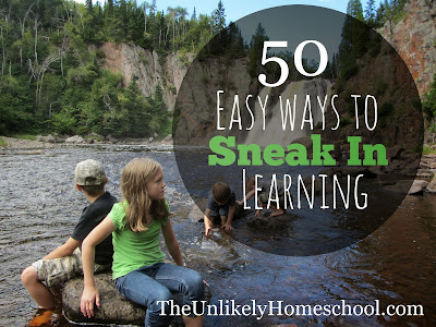 50 Easy Ways to Sneak in Learning {The Unlikely Homeschool}