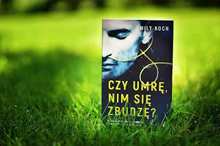 """Emily Koch - """"Czy umrę nim się zbudzę"""""""