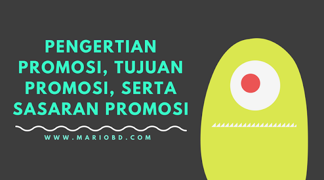 Pengertian Promosi, Tujuan Promosi, Serta Sasaran Promosi - Mario Bd