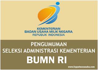 Pengumuman Hasil Seleksi Administrasi Kementerian BUMN