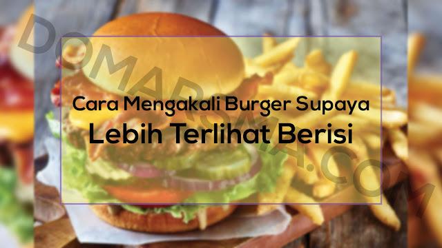 Cara Mengakali Burger Yang Sudah Dibeli Agar Lebih Berisi