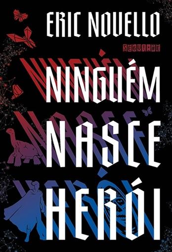 Ninguém nasce herói - Eric Novello