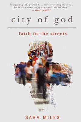 city of god: faith in the streets by sara miles. book cover