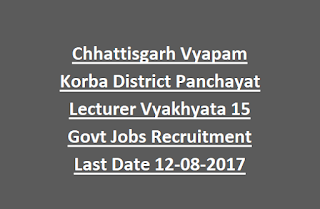 Chhattisgarh Vyapam Korba District Panchayat Lecturer Vyakhyata 15 Govt Jobs Recruitment Last Date 12-08-2017