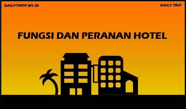 fungsi hotel, peranan hotel. fungsi dan peranan hotel