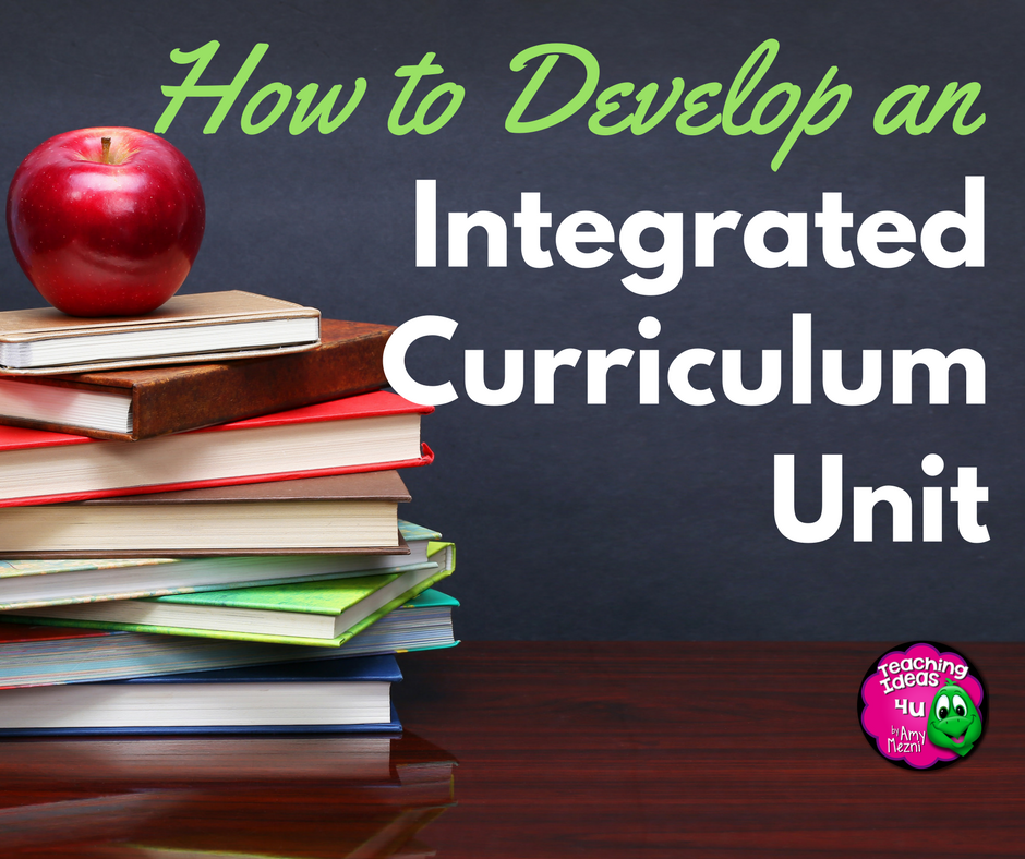 How To Develop An Integrated Curriculum Unit Teachingideas4u By