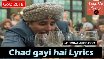 chad-gayi-hai-lyrics-gold-2018-akshay-kumar-mouni-roy-sachin