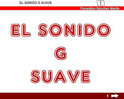 http://www.ceiploreto.es/sugerencias/cplosangeles.juntaextremadura.net/web/curso_3/lengua/sonido_g_3/sonido_g_3.html