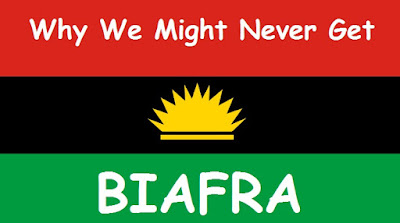 Why We may Never Get Biafra