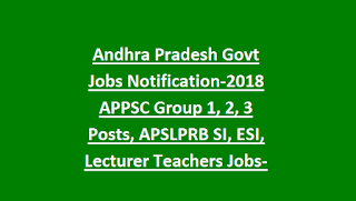 Andhra Pradesh Govt Jobs Notification-2018 APPSC Group 1, 2, 3 Posts, APSLPRB SI, ESI, Lecturer Teachers Jobs-Medical Jobs-AP Govt Jobs