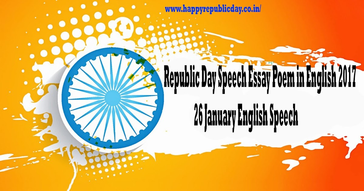 essay on republic day in english In the life of every nation there are certain days which are considered as red-letter days the republic day celebration held on 26th january every year in our.