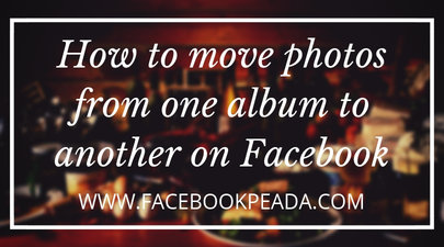 How to move photos from one album to another on Facebook