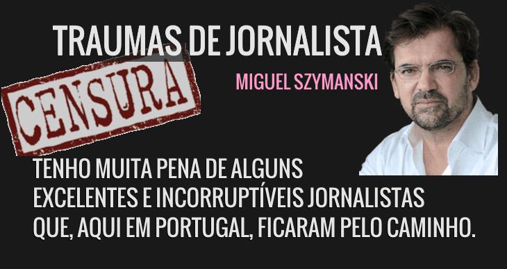 «Poderosos e intocáveis com os quais me cruzei em Portugal» Miguel Szymanski