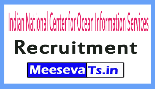 Indian National Center for Ocean Information Services INCOIS Recruitment 2