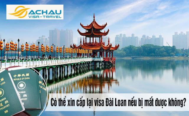 Có thể xin cấp lại visa Đài Loan nếu bị mất được không?