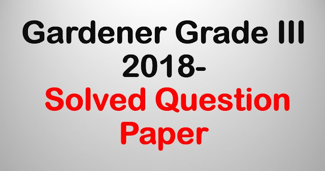 Gardener Grade III -April 2018- Solved Question Paper