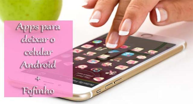 Apps para deixar o celular Android + Fofinho
