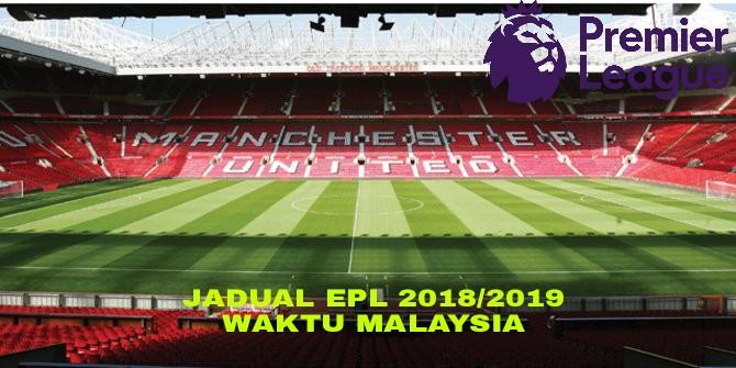 Jadual EPL 2018/2019 Liga Perdana Inggeris Waktu Malaysia