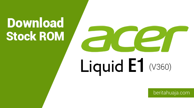 Download Stock ROM for Recovery Acer Liquid E1 (V360)