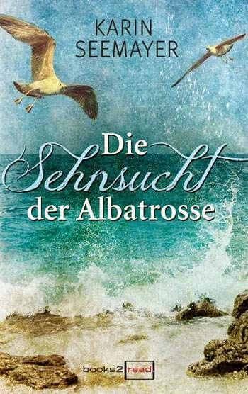 Die Sehnsucht der Albatrosse von Karin Seemayer