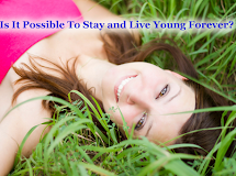 Is It Possible To Stay and Live Young Forever? Here a Science Tips