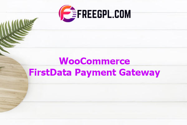 WooCommerce FirstData Payment Gateway Nulled Download Free