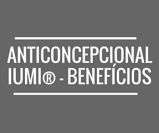 Anticoncepcional iumi® – benefícios, efeitos e mais