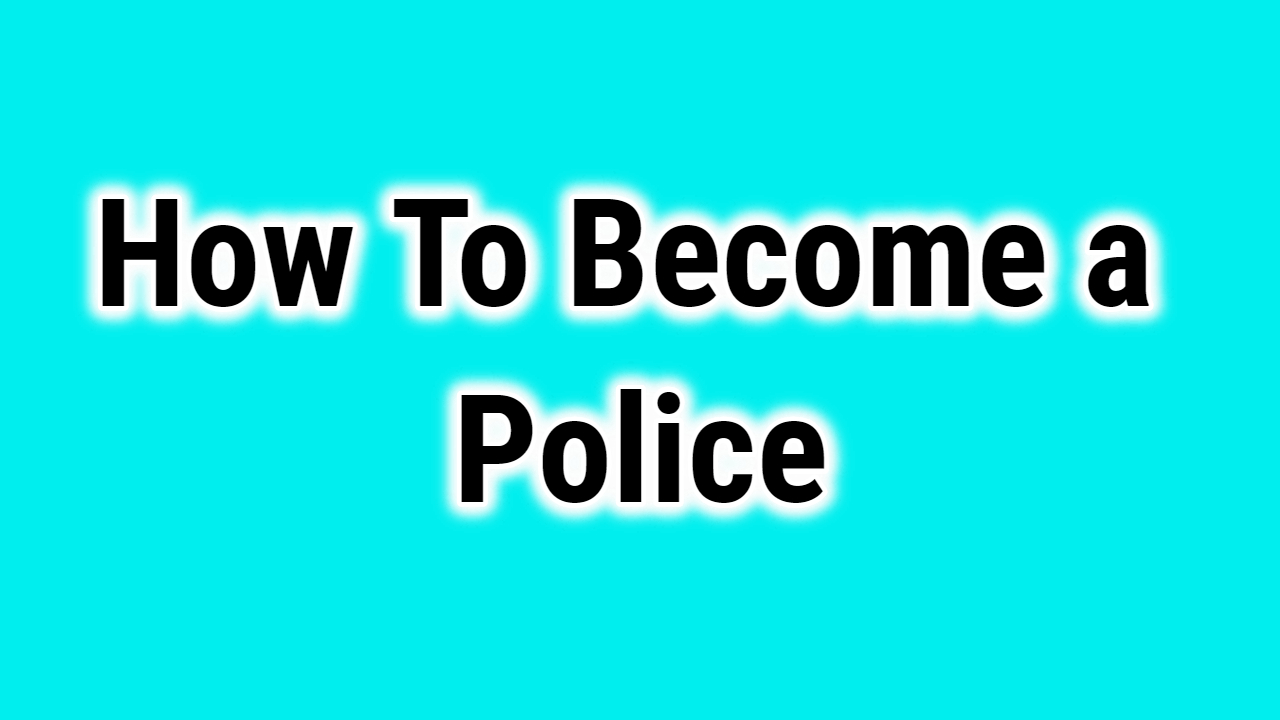 How to become a policeman