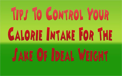 tips to control your calorie intake for the sake of ideal weight