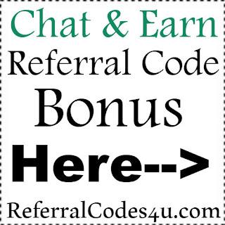 Chat & Earn App Referral Code, Chat & Earn App Invite Code & Chat & Earn App Sign Up Bonus