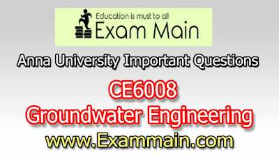 CE6008 Groundwater Engineering | Impotent  Questions | Question bank | Syllabus | Model and Previous Question papers | Download PDF