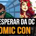 O que esperar da DC na Comic Con 2017