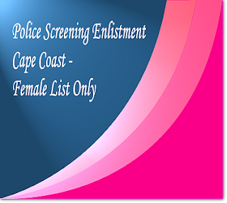 Female list for Cape Coast Police screening
