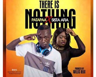Patapaa ft. Sista Afia – There Is Nothing (Prod. by WillisBeatz)