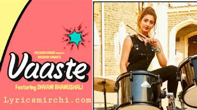 Vaaste-Dhavani Bhanushali song lyrics | vaaste new song lyrics