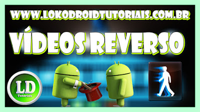 Como fazer vídeo com efeito reverso no android lokodroid