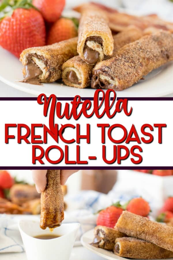 NUTELLA FRENCH TOAST ROLL-UPS