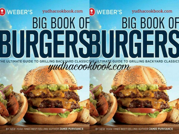 Download cooking ebook WEBER'S BIG BOOK OF BURGERS - The Ultimate Guide To Grilling Backyard Classics