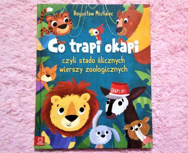 """""""Co trapi okapi, czyli stado ślicznych wierszy zoologicznych"""" Bogusław Michalec, wyd. Aksjomat"""