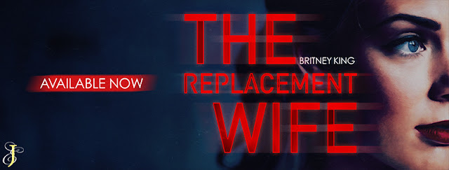 THE REPLACEMENT WIFE by Britney King @BritneyKing_ @EJBookPromos #NewRelease #TheUnratedBookshelf