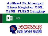 Aplikasi Perhitungan Biaya Kegiatan OSN, O2SN, FLS2N Lengkap Format Excel