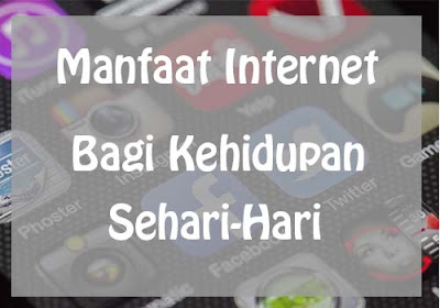 Manfaat Internet Bagi Kehidupan Sehari-Hari